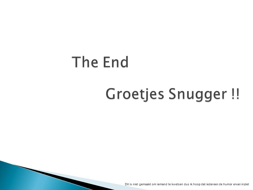 The End Groetjes Snugger !!