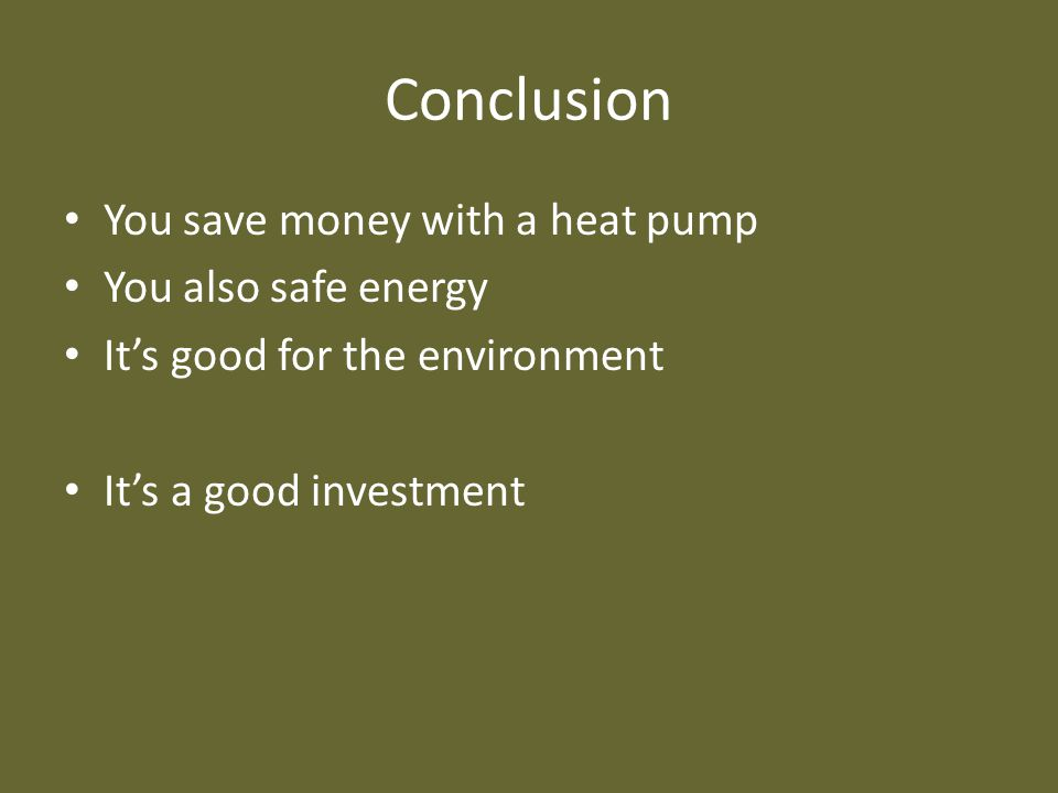Conclusion You save money with a heat pump You also safe energy