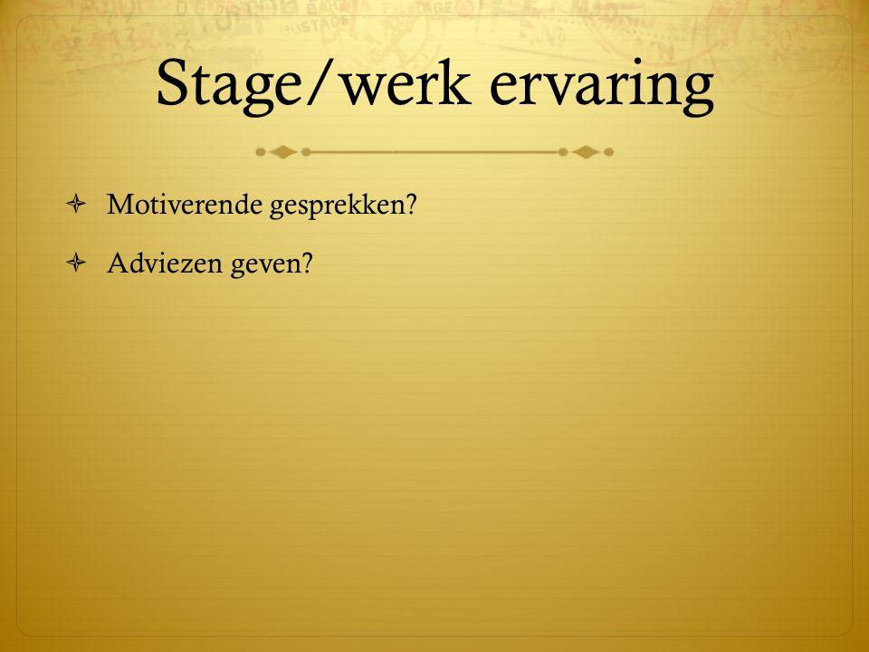Stage/werk ervaring Motiverende gesprekken Adviezen geven