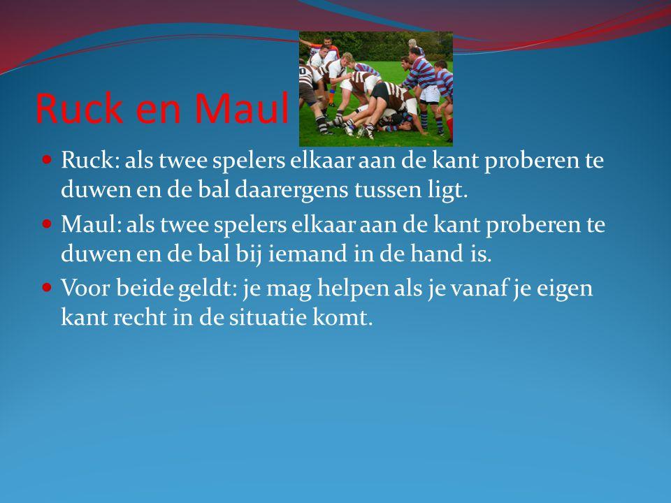 Ruck en Maul Ruck: als twee spelers elkaar aan de kant proberen te duwen en de bal daarergens tussen ligt.