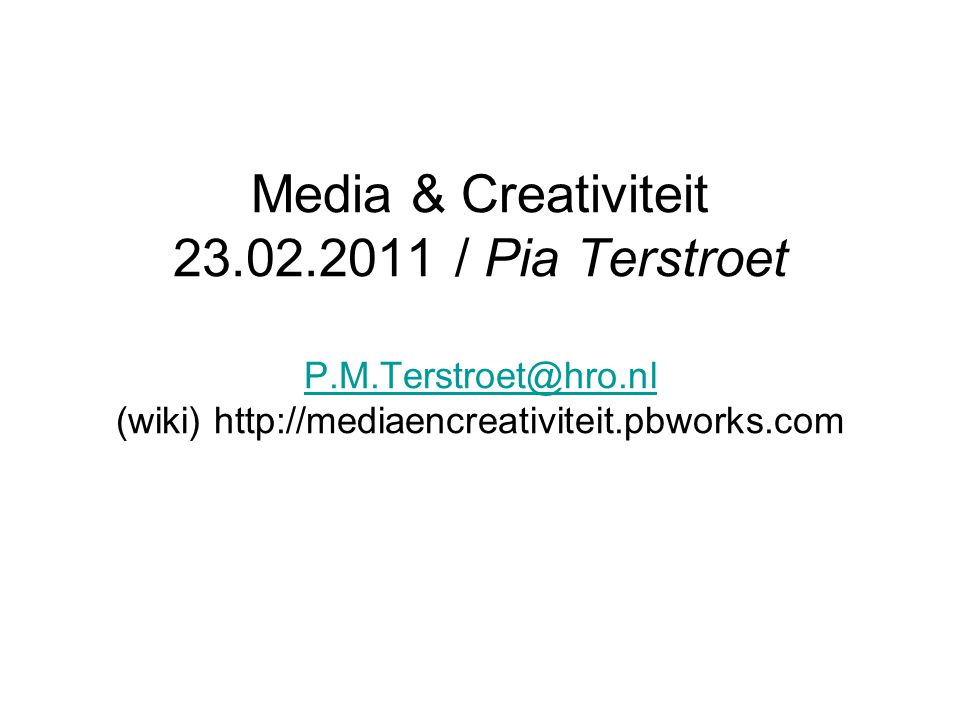 Media & Creativiteit 23. 02. 2011 / Pia Terstroet P. M. Terstroet@hro