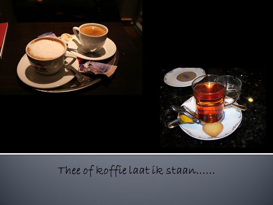 Thee of koffie laat ik staan……