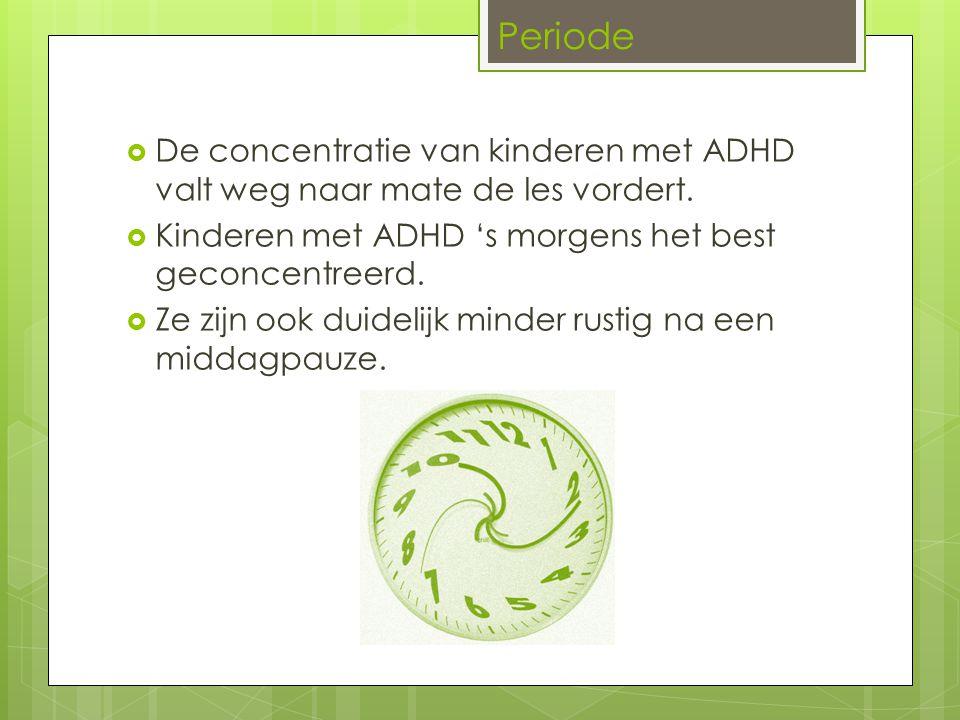 Periode De concentratie van kinderen met ADHD valt weg naar mate de les vordert. Kinderen met ADHD 's morgens het best geconcentreerd.