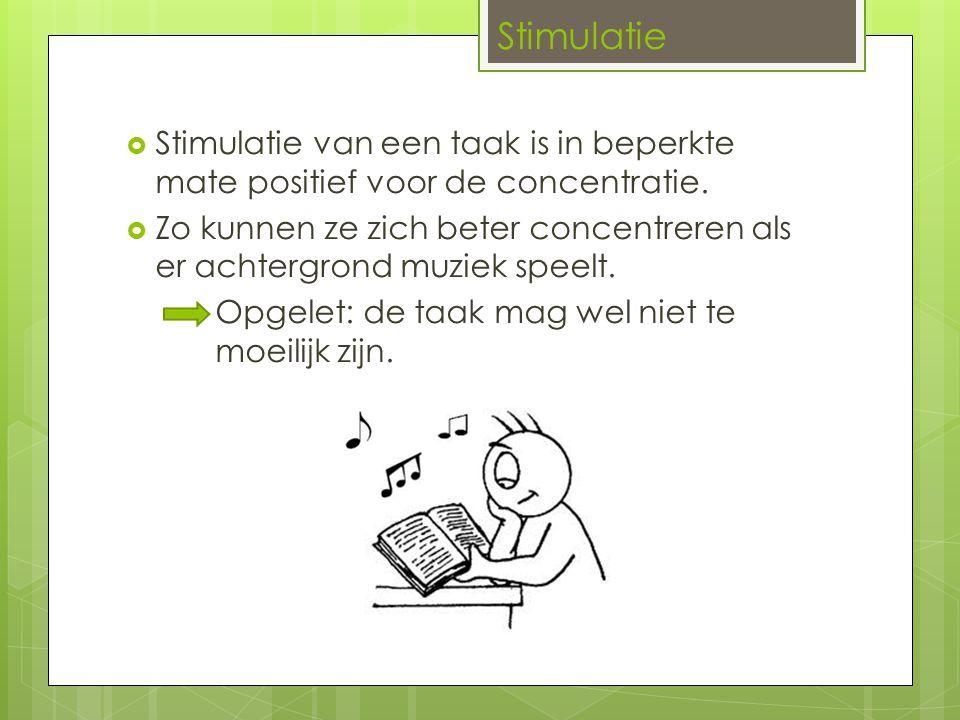 Stimulatie Stimulatie van een taak is in beperkte mate positief voor de concentratie.
