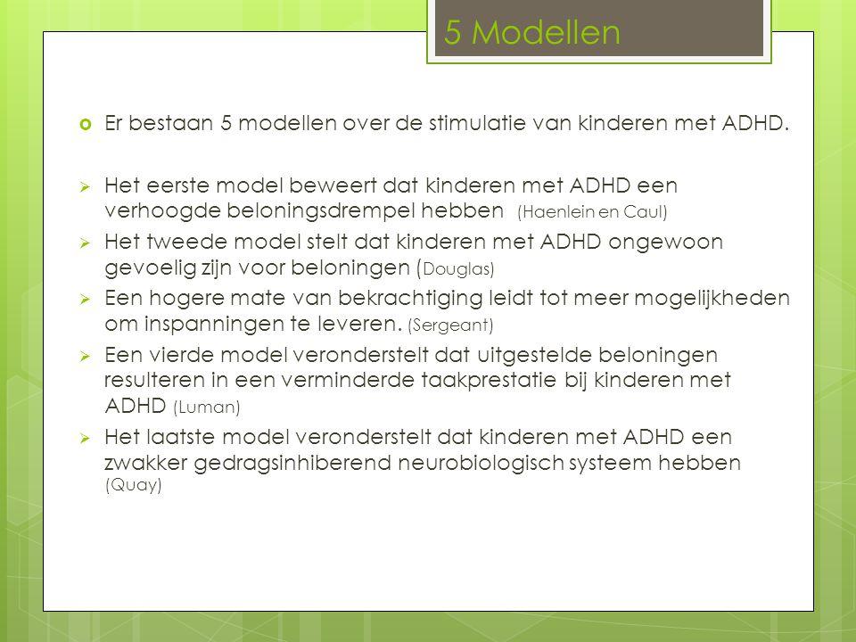 5 Modellen Er bestaan 5 modellen over de stimulatie van kinderen met ADHD.