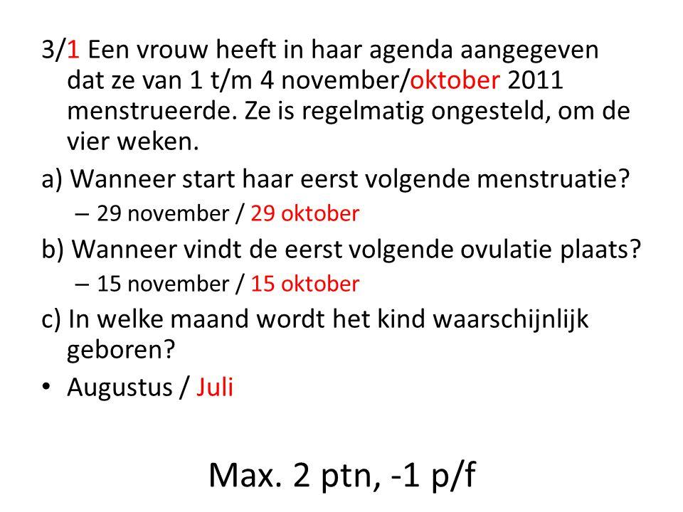 3/1 Een vrouw heeft in haar agenda aangegeven dat ze van 1 t/m 4 november/oktober 2011 menstrueerde. Ze is regelmatig ongesteld, om de vier weken.