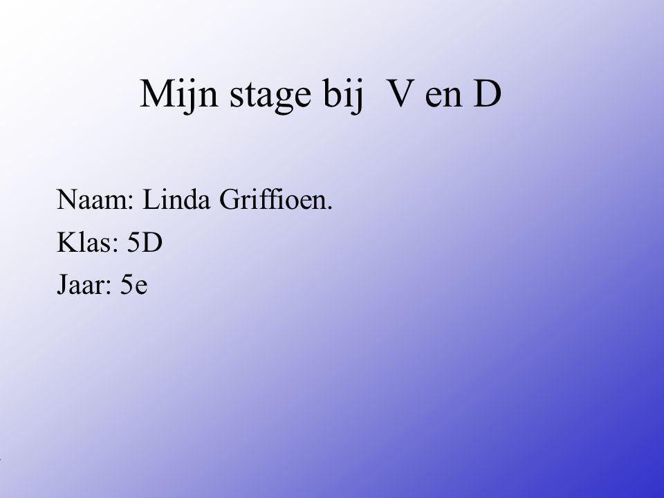 Naam: Linda Griffioen. Klas: 5D Jaar: 5e