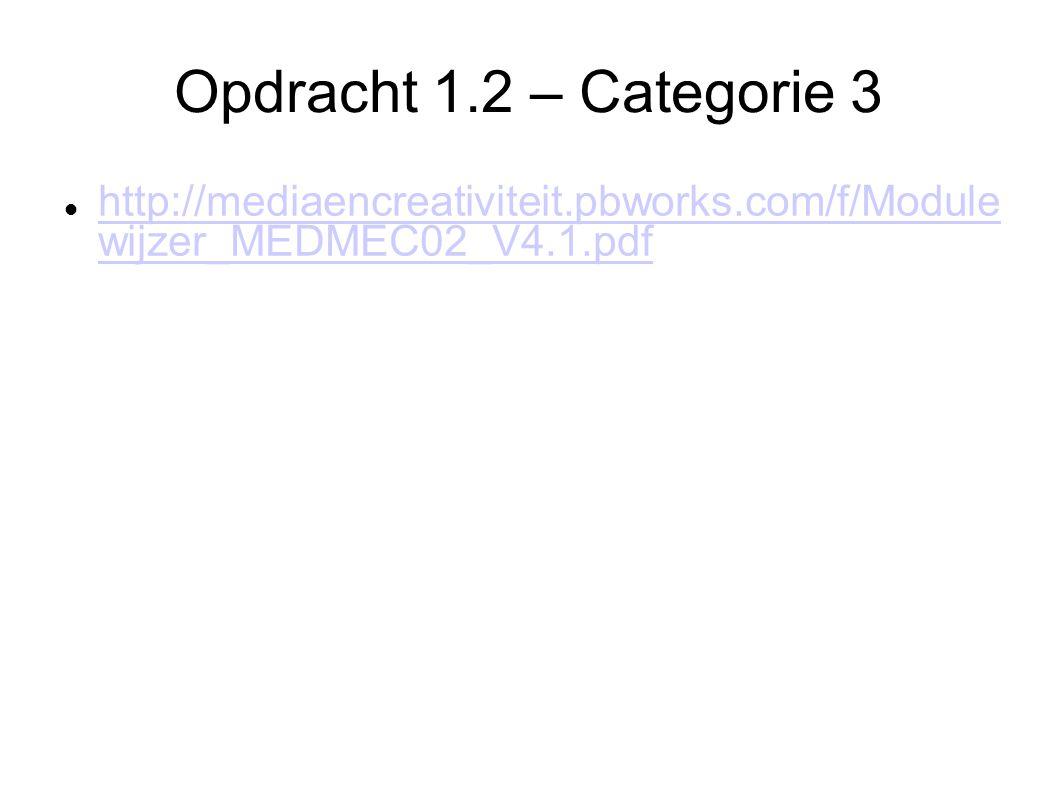 Opdracht 1.2 – Categorie 3 http://mediaencreativiteit.pbworks.com/f/Module wijzer_MEDMEC02_V4.1.pdf