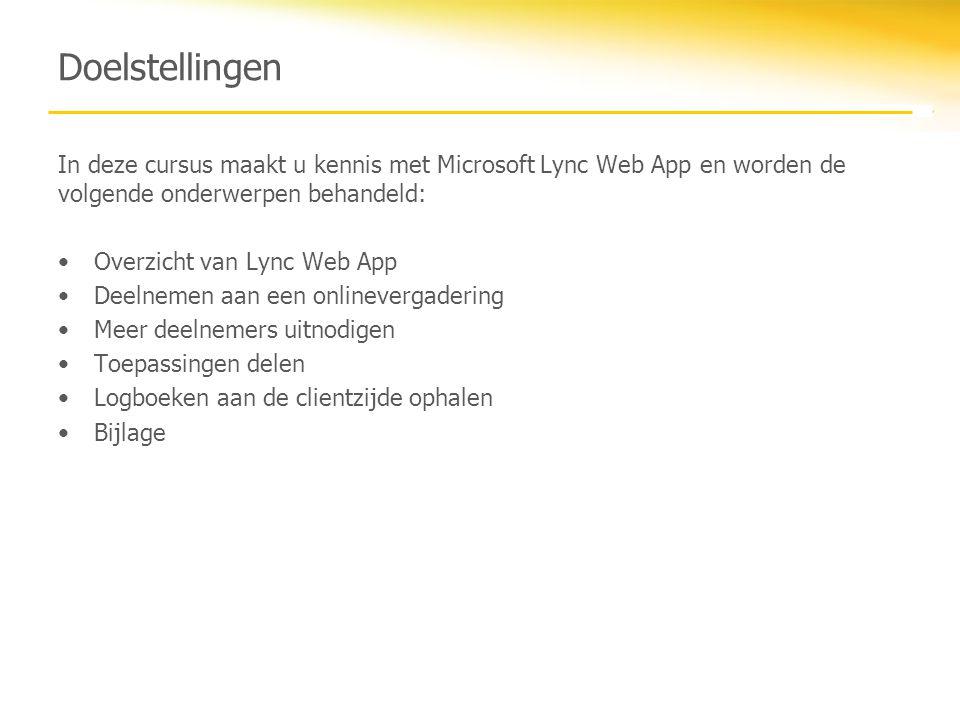 Doelstellingen In deze cursus maakt u kennis met Microsoft Lync Web App en worden de volgende onderwerpen behandeld: