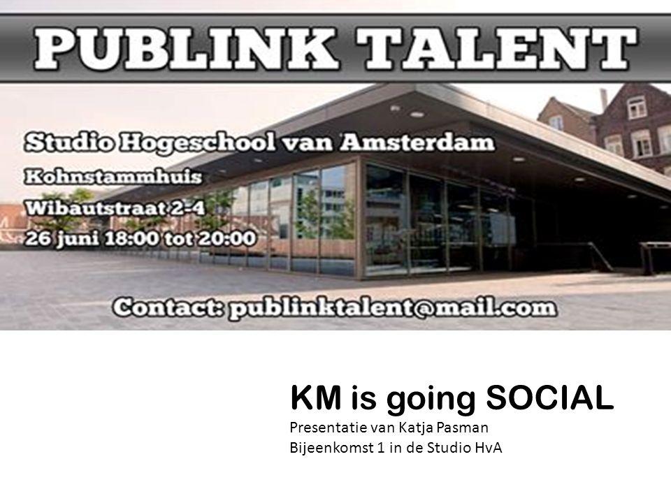 KM is going SOCIAL Presentatie van Katja Pasman