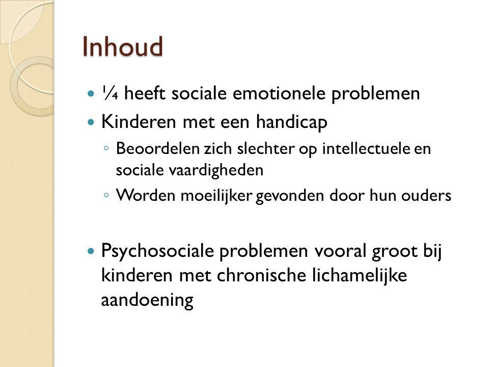 Inhoud ¼ heeft sociale emotionele problemen Kinderen met een handicap