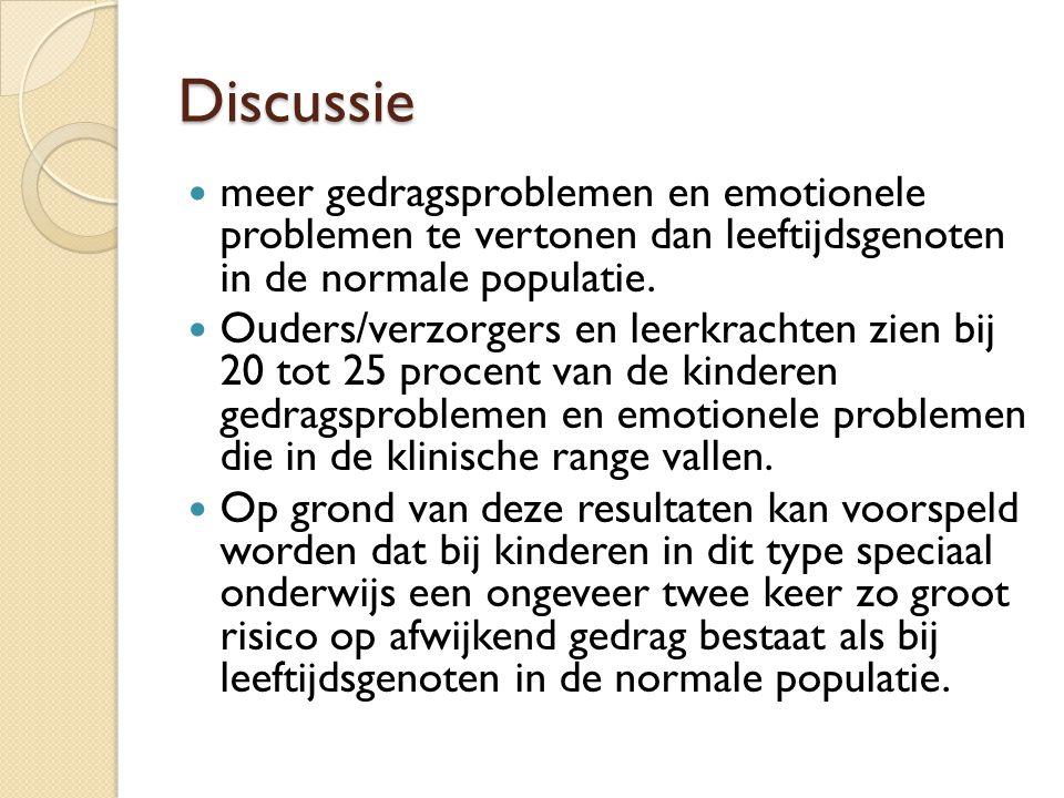 Discussie meer gedragsproblemen en emotionele problemen te vertonen dan leeftijdsgenoten in de normale populatie.
