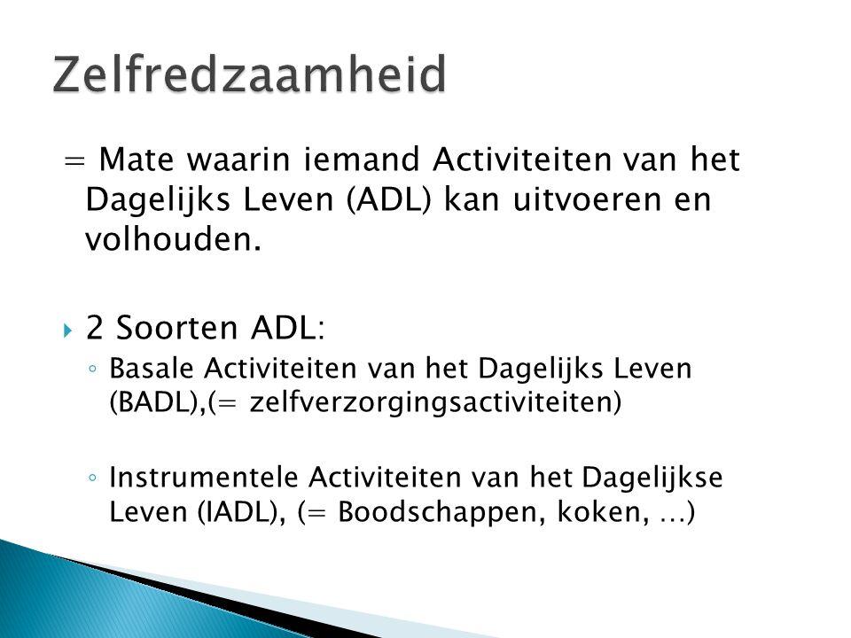 Zelfredzaamheid = Mate waarin iemand Activiteiten van het Dagelijks Leven (ADL) kan uitvoeren en volhouden.