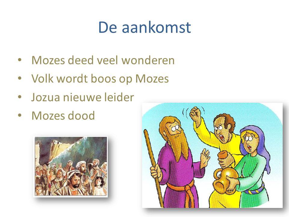 De aankomst Mozes deed veel wonderen Volk wordt boos op Mozes