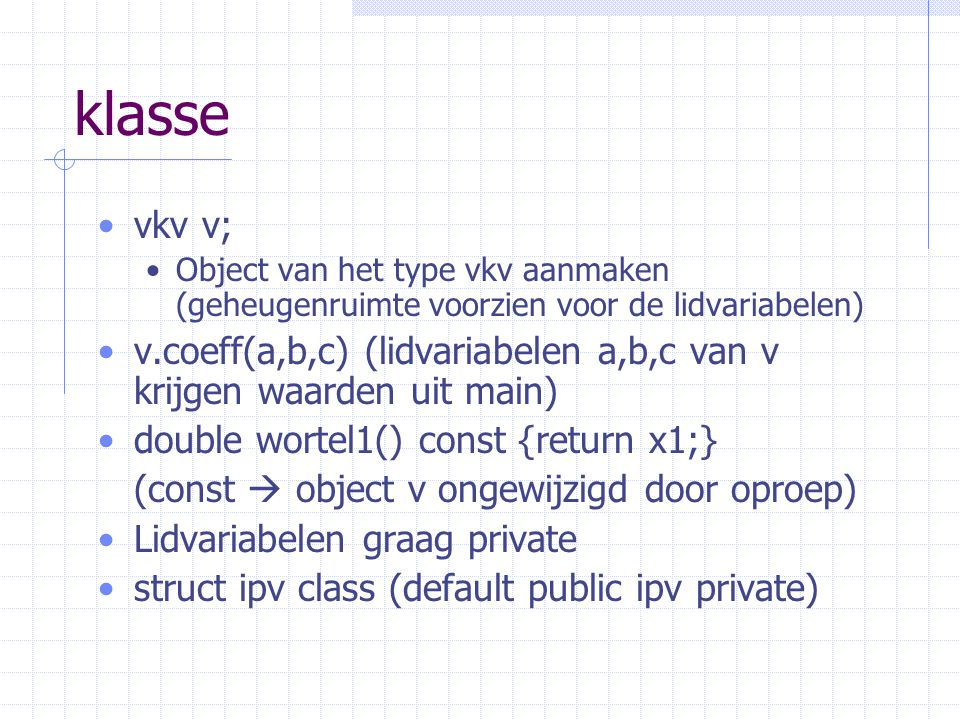 klasse vkv v; Object van het type vkv aanmaken (geheugenruimte voorzien voor de lidvariabelen)