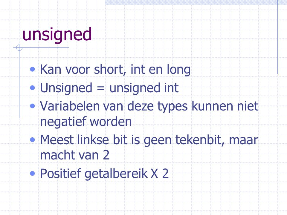 unsigned Kan voor short, int en long Unsigned = unsigned int