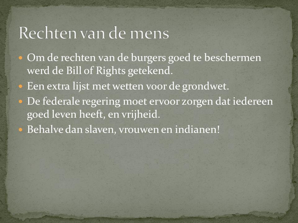 Rechten van de mens Om de rechten van de burgers goed te beschermen werd de Bill of Rights getekend.
