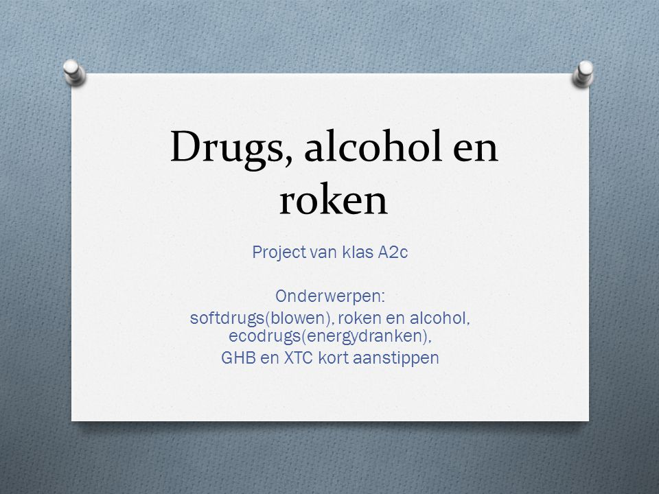 Drugs, alcohol en roken Project van klas A2c Onderwerpen: