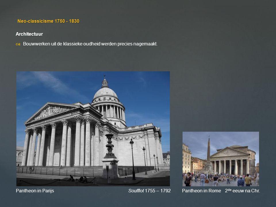 Neo-classicisme 1750 - 1830 Architectuur. d Bouwwerken uit de klassieke oudheid werden precies nagemaakt.