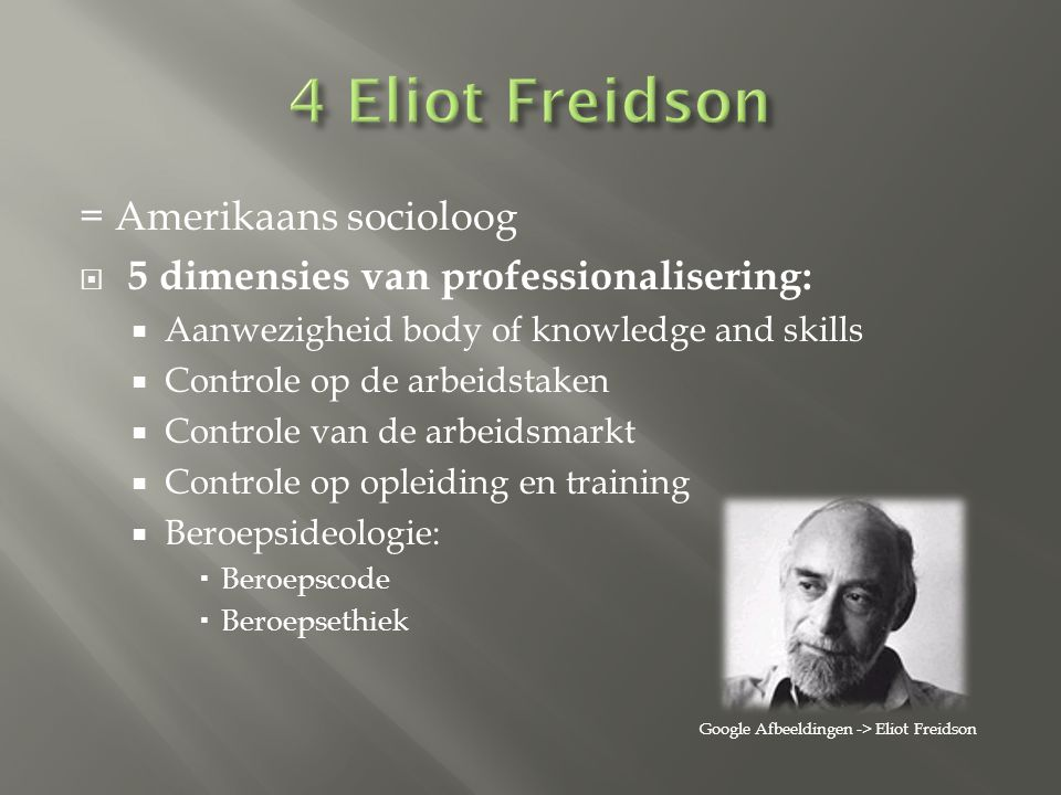 4 Eliot Freidson = Amerikaans socioloog