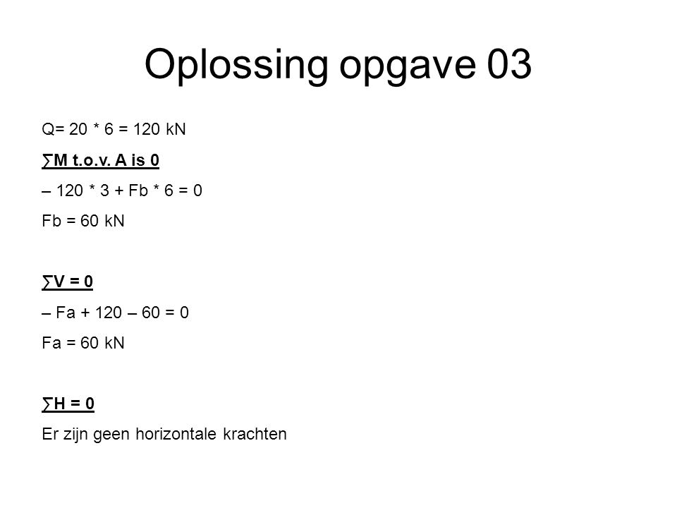 Oplossing opgave 03 Q= 20 * 6 = 120 kN ∑M t.o.v. A is 0
