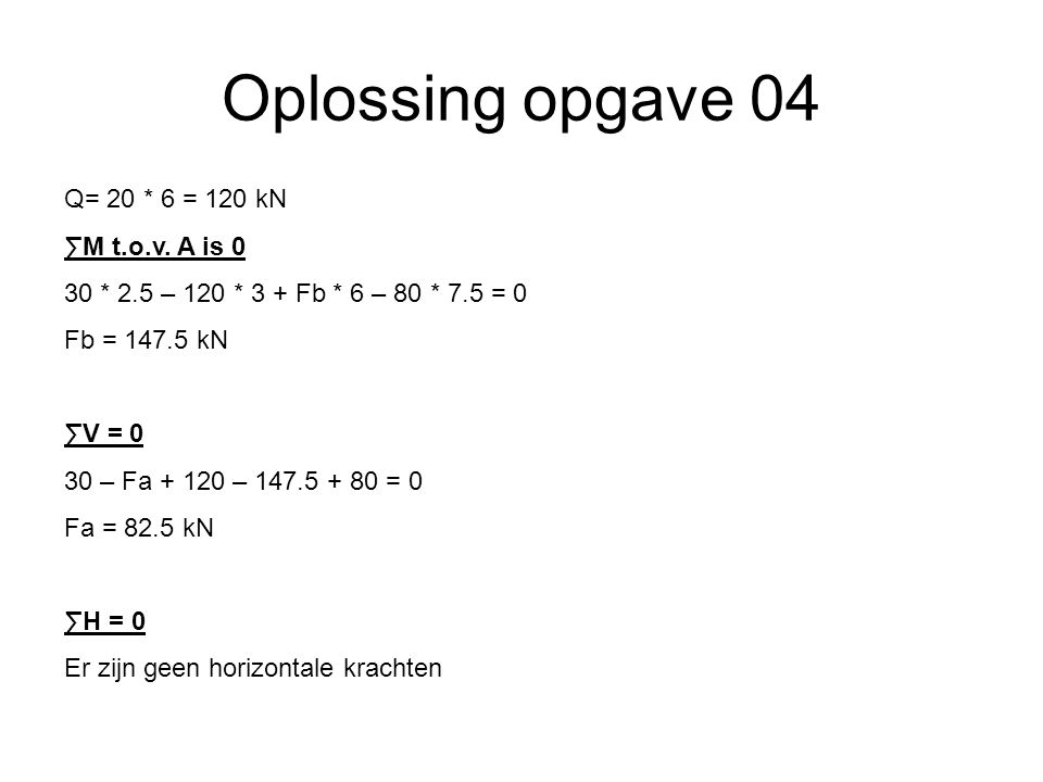 Oplossing opgave 04 Q= 20 * 6 = 120 kN ∑M t.o.v. A is 0