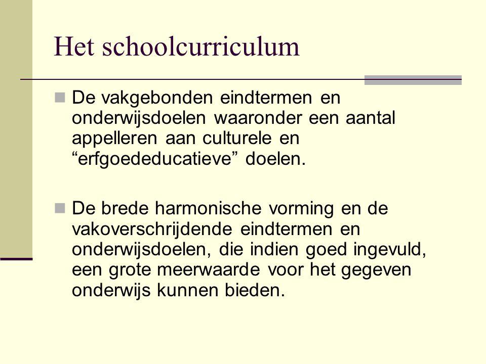 Het schoolcurriculum De vakgebonden eindtermen en onderwijsdoelen waaronder een aantal appelleren aan culturele en erfgoededucatieve doelen.