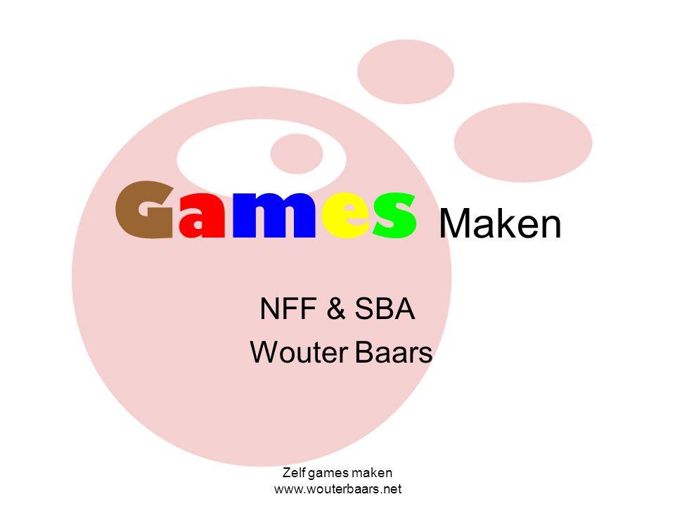 Games Maken NFF & SBA Wouter Baars Zelf games maken