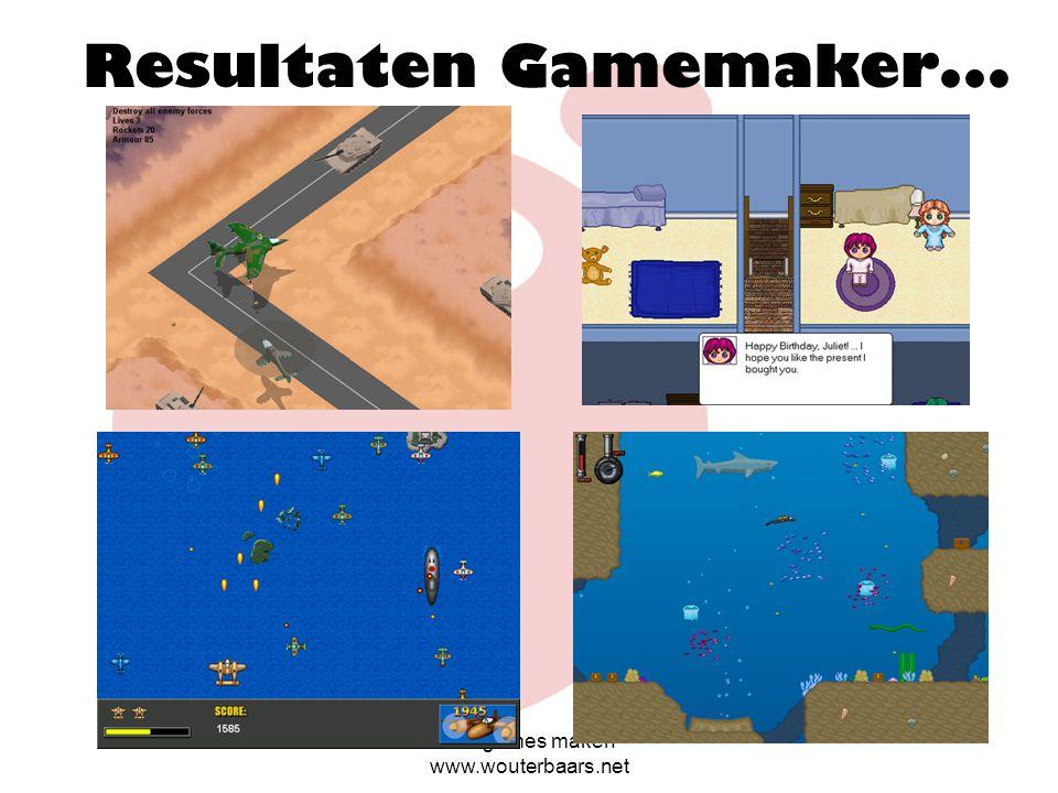 Resultaten Gamemaker... Zelf games maken www.wouterbaars.net