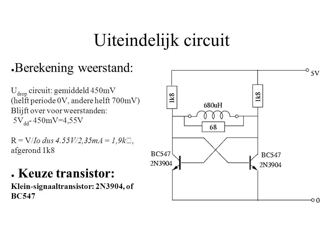 Uiteindelijk circuit Berekening weerstand: Keuze transistor: