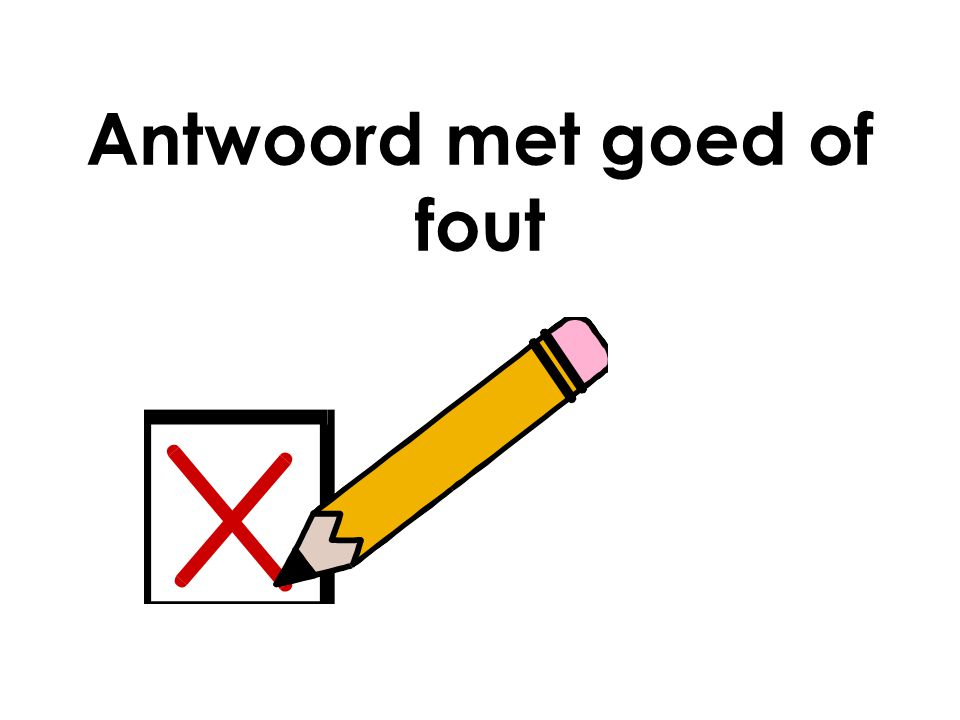 Antwoord met goed of fout