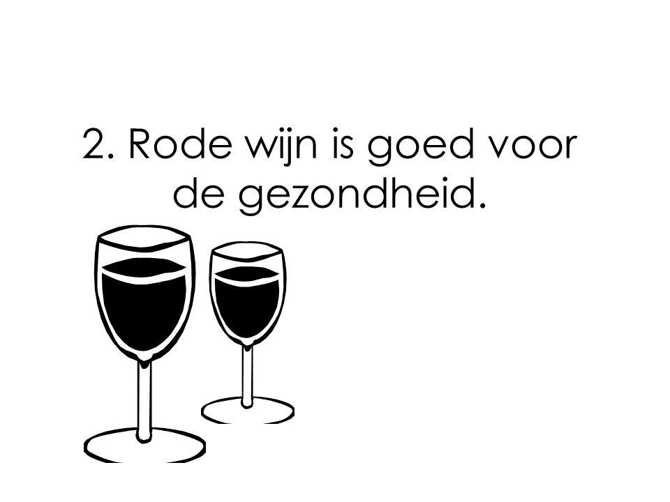 2. Rode wijn is goed voor de gezondheid.