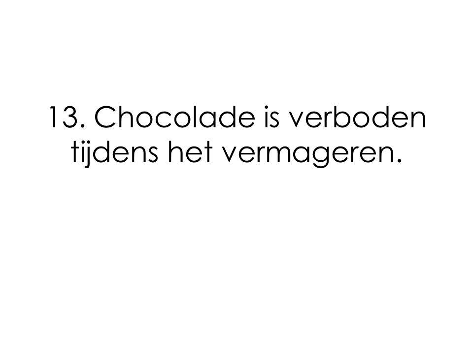 13. Chocolade is verboden tijdens het vermageren.