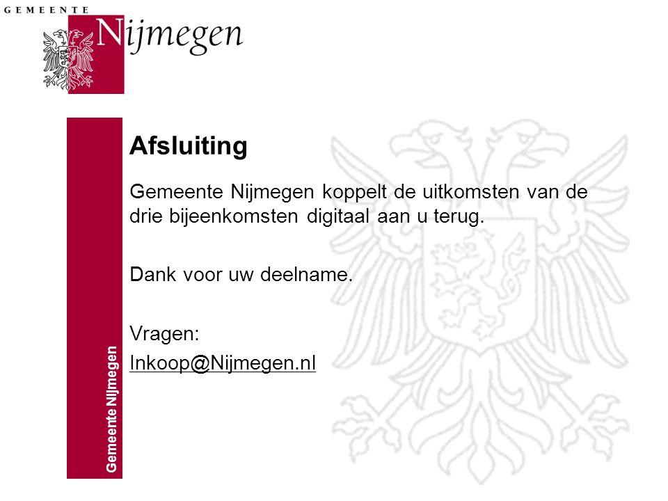 Afsluiting Gemeente Nijmegen koppelt de uitkomsten van de drie bijeenkomsten digitaal aan u terug. Dank voor uw deelname.