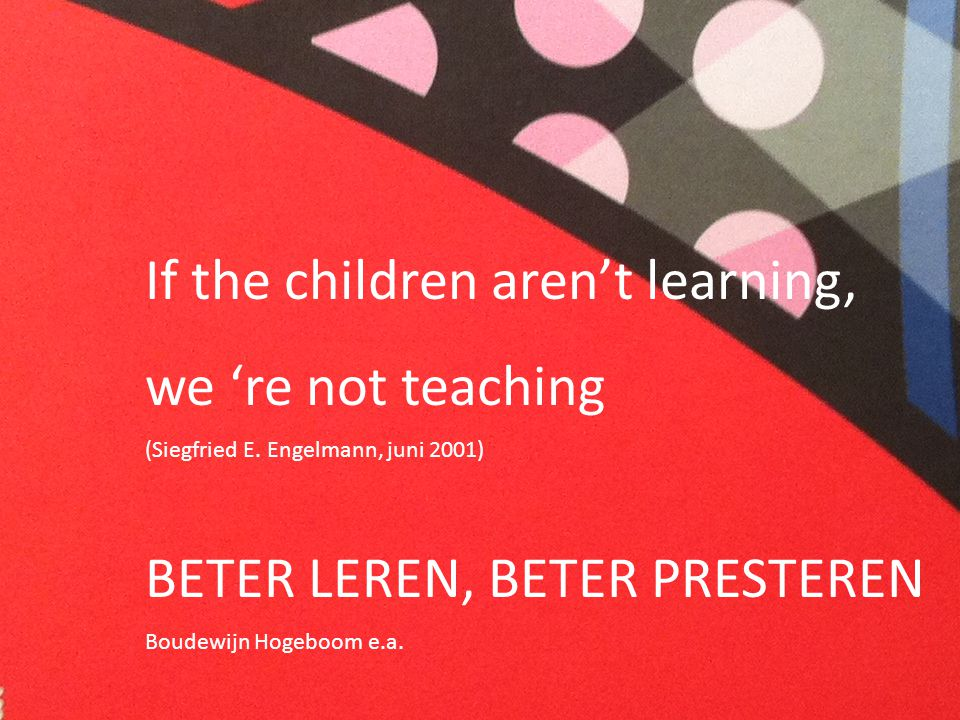 If the children aren't learning, we 're not teaching