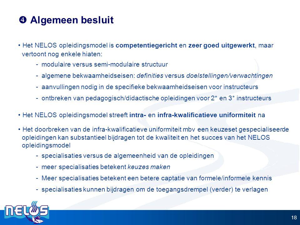 Algemeen besluit Het NELOS opleidingsmodel is competentiegericht en zeer goed uitgewerkt, maar. vertoont nog enkele hiaten: