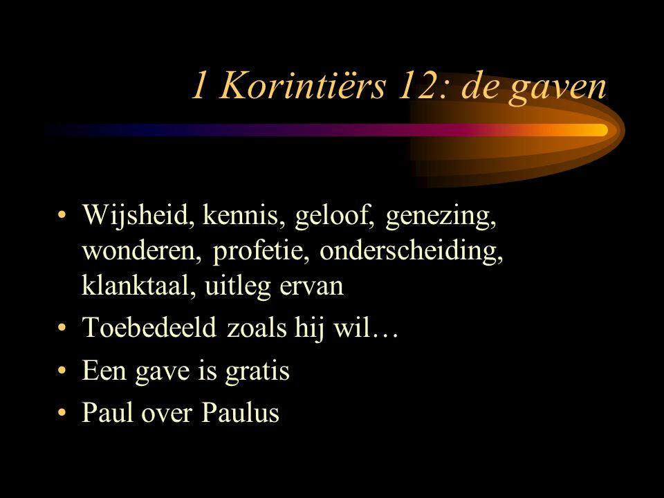 1 Korintiërs 12: de gaven Wijsheid, kennis, geloof, genezing, wonderen, profetie, onderscheiding, klanktaal, uitleg ervan.