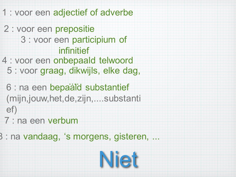 Niet 1 : voor een adjectief of adverbe 2 : voor een prepositie