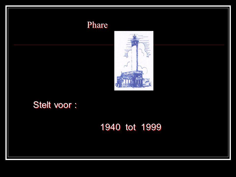 Phare Stelt voor : 1940 tot 1999