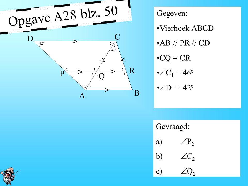 Opgave A28 blz. 50 Gegeven: Vierhoek ABCD AB // PR // CD CQ = CR C D