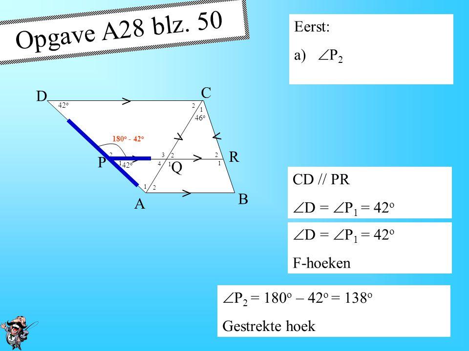 Opgave A28 blz. 50 Eerst: P2 C D > R P Q CD // PR D = P1 = 42o B