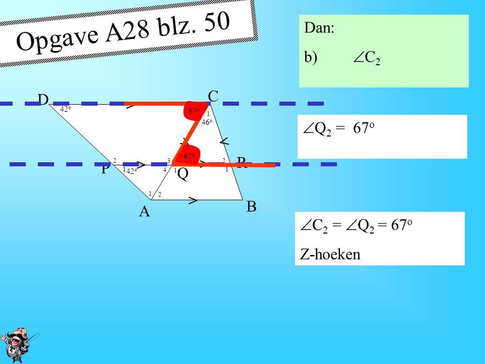 Opgave A28 blz. 50 Dan: b) C2 C D > Q2 = 67o R P Q B A