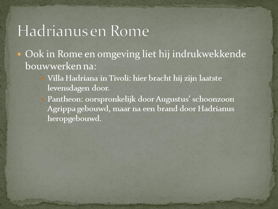 Hadrianus en Rome Ook in Rome en omgeving liet hij indrukwekkende bouwwerken na: