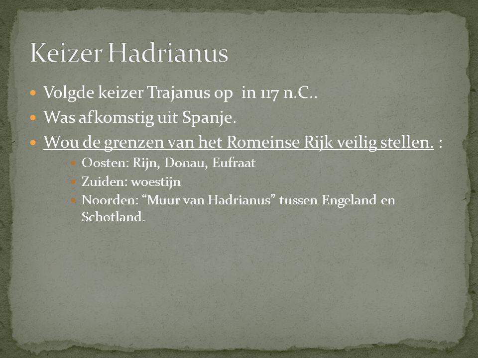 Keizer Hadrianus Volgde keizer Trajanus op in 117 n.C..