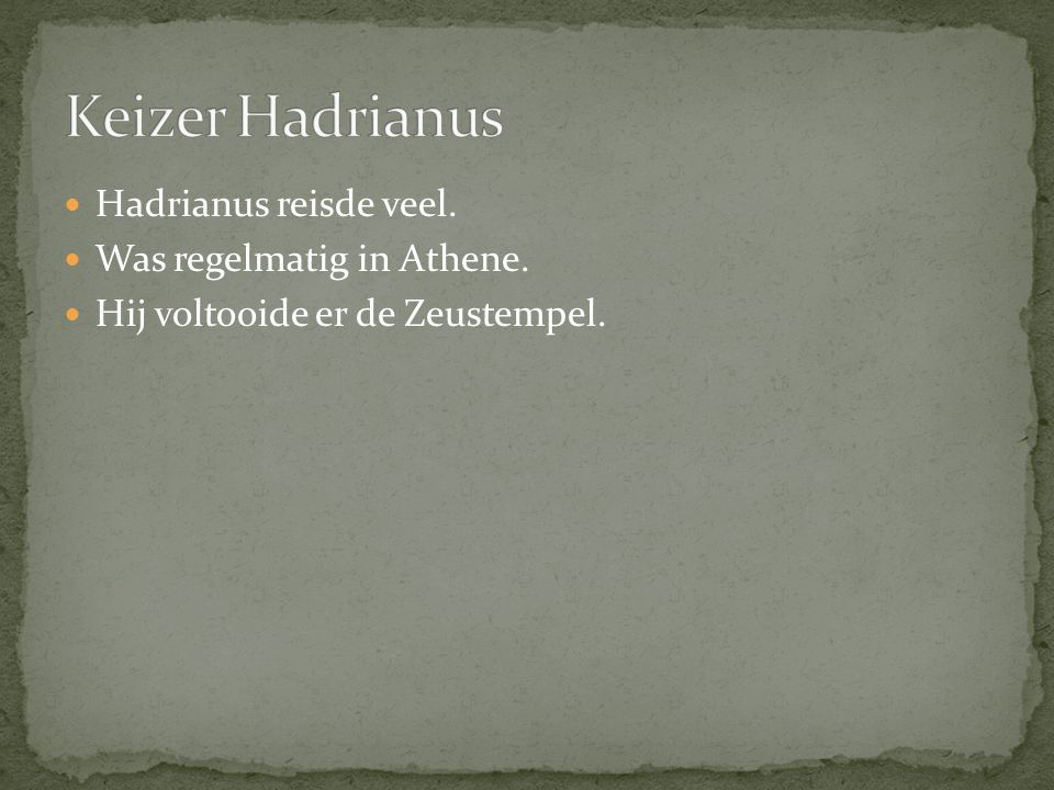 Keizer Hadrianus Hadrianus reisde veel. Was regelmatig in Athene.