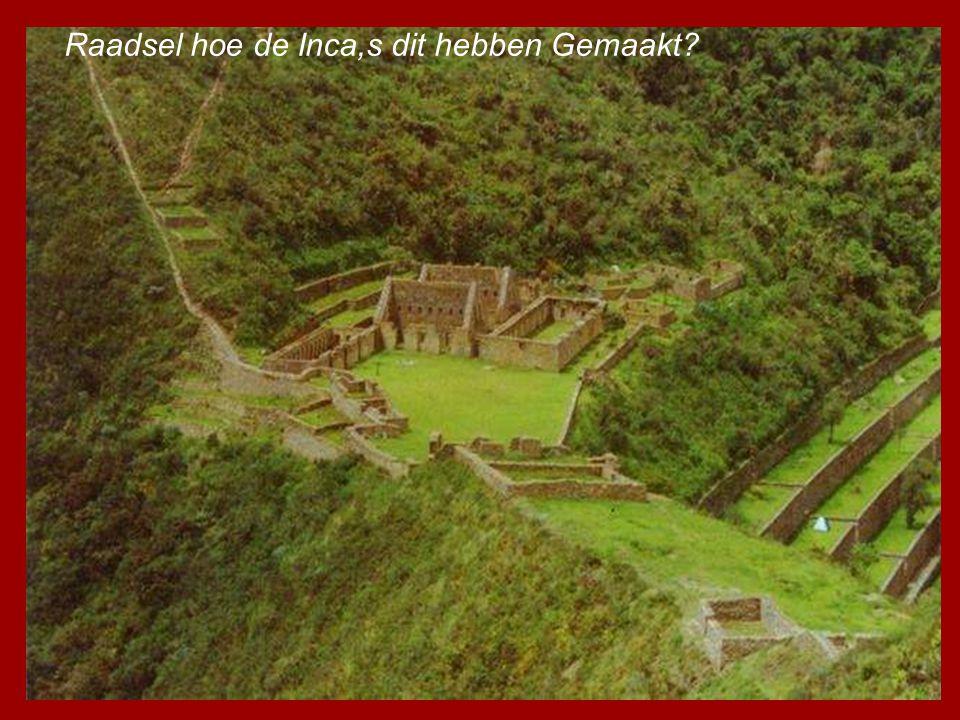 Raadsel hoe de Inca,s dit hebben Gemaakt