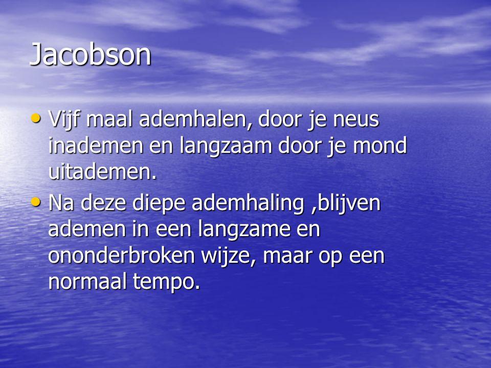 Jacobson Vijf maal ademhalen, door je neus inademen en langzaam door je mond uitademen.