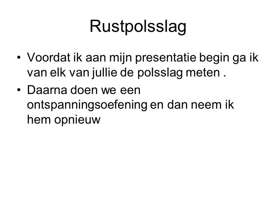 Rustpolsslag Voordat ik aan mijn presentatie begin ga ik van elk van jullie de polsslag meten .