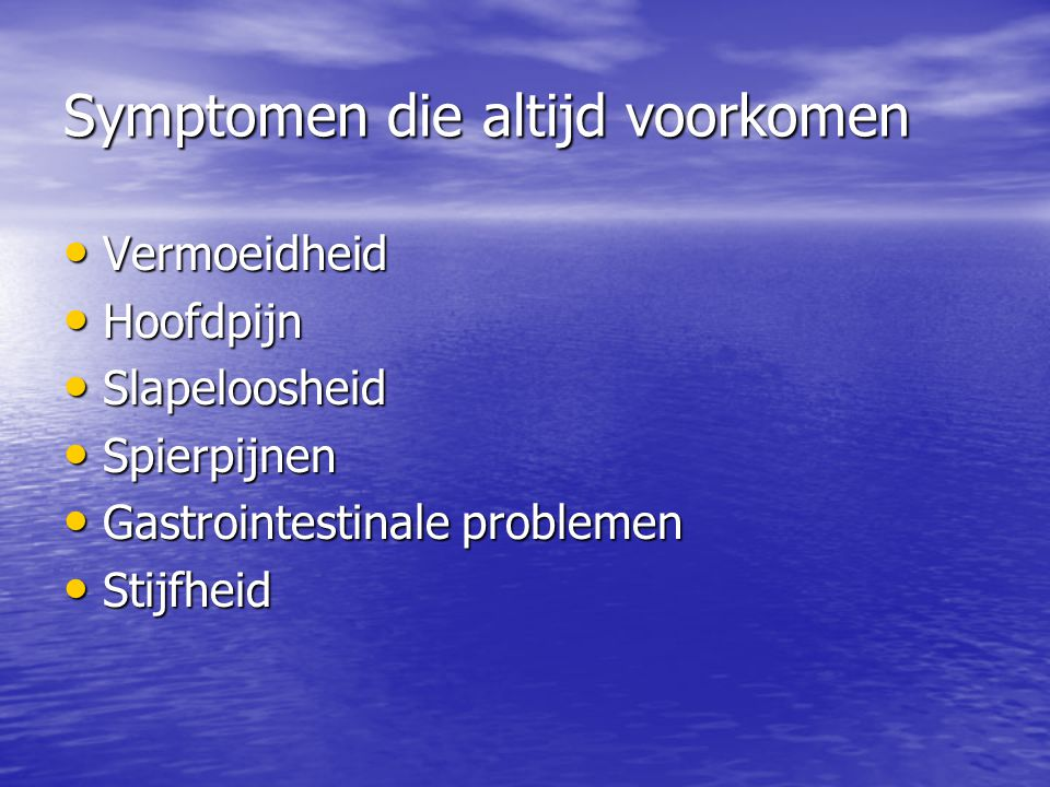 Symptomen die altijd voorkomen