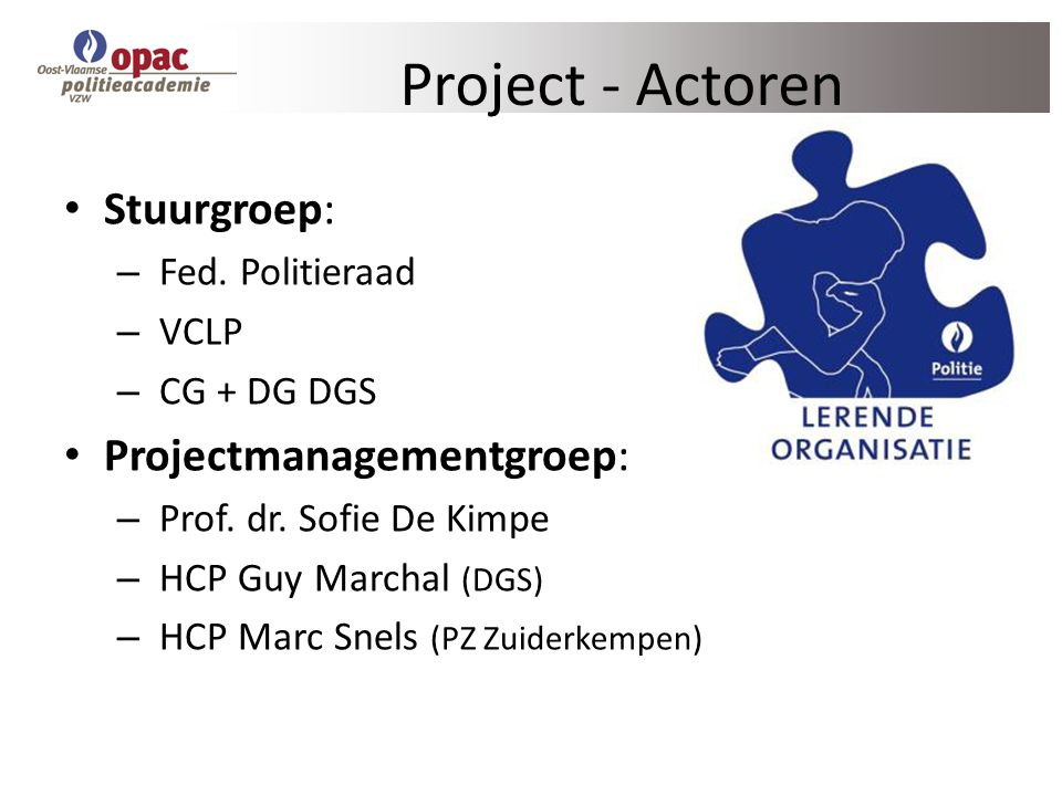 Project - Actoren Stuurgroep: Projectmanagementgroep: Fed. Politieraad